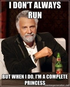 I don't always run, but when I do, I'm a complete Princess